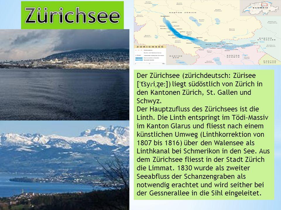 Zürichsee Der Zürichsee (zürichdeutsch: Zürisee [ˈt͡syɾiˌz̥eː]) liegt südöstlich von Zürich in den Kantonen Zürich, St. Gallen und Schwyz.
